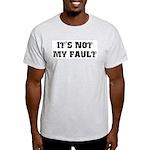 It's Not My Fault Light T-Shirt