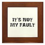 It's Not My Fault Framed Tile