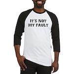 It's Not My Fault Baseball Jersey