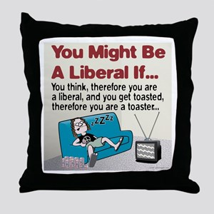 Liberals think and get toasted Throw Pillow