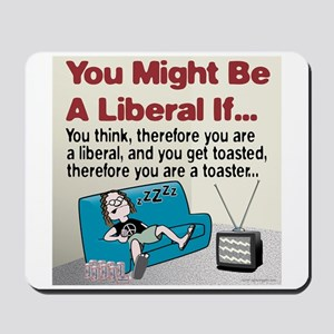 Liberals think and get toasted Mousepad
