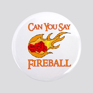 "Can You Say Fireball Dice 3.5"" Button"