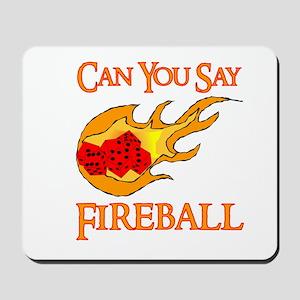 Can You Say Fireball Dice Mousepad