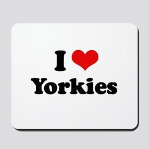 I Love Yorkies Mousepad