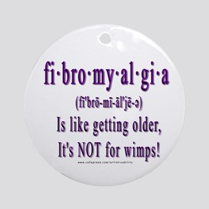 Fibro-Not for wimps Ornament (Round)