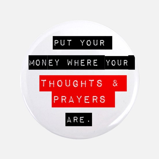 "Thoughts and Prayers 3.5"" Button"