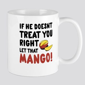 If He Doesnt Treat You Right Let That Mango Mugs