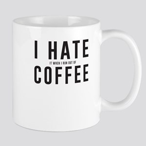 I Hate It When I Run Out Of Coffee Mugs