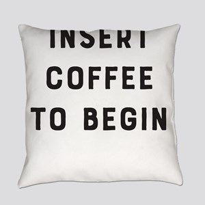 Insert Coffee To Begin Everyday Pillow