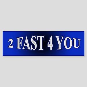 2 fast 4 you Bumper Sticker