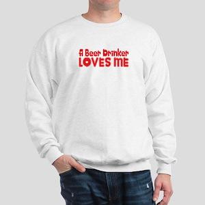 A Beer Drinker Loves Me Sweatshirt