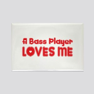 A Bass Player Loves Me Rectangle Magnet