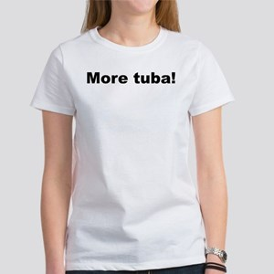 More Tuba! Women's T-Shirt