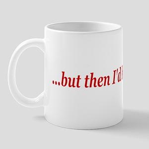 I'd have to kill you Mug