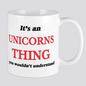 It's an Unicorns thing, you wouldn't Mugs