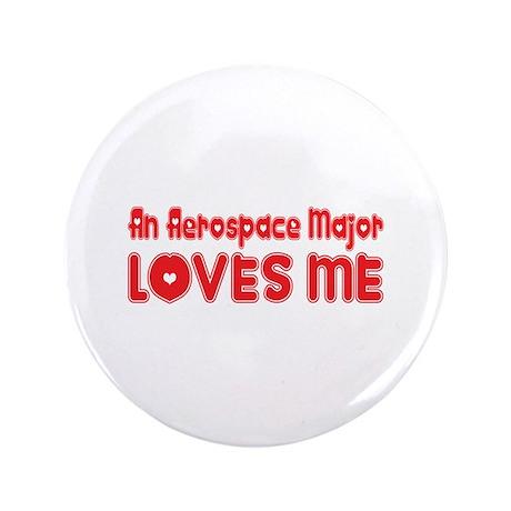 """An Aerospace Major Loves Me 3.5"""" Button (100"""