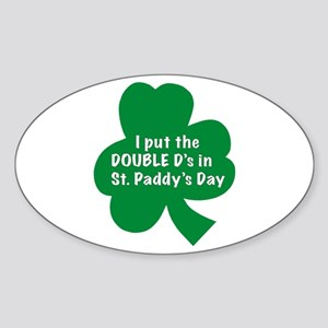 I put the Double D's in St. P Oval Sticker