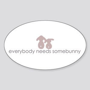 everybody needs somebunny Oval Sticker