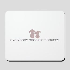 everybody needs somebunny Mousepad