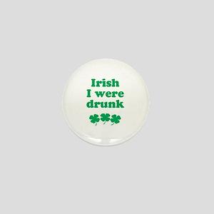 Irish I were drunk Mini Button