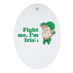 Fight me, I'm Irish Oval Ornament