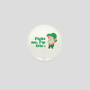 Fight me, I'm Irish Mini Button