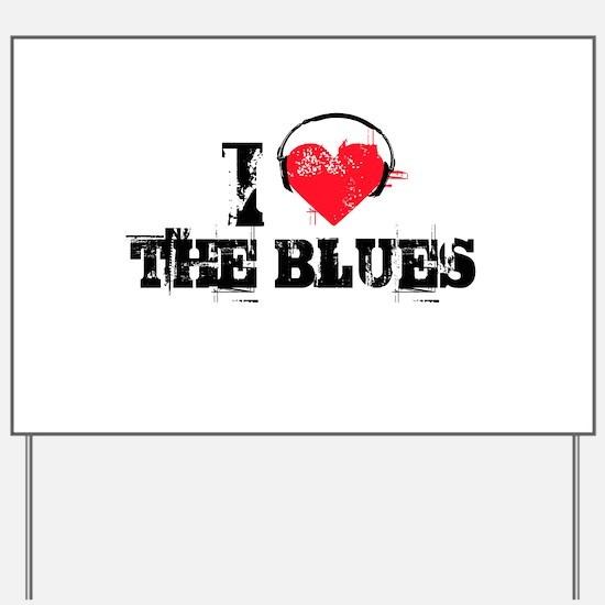 I love the blues Yard Sign