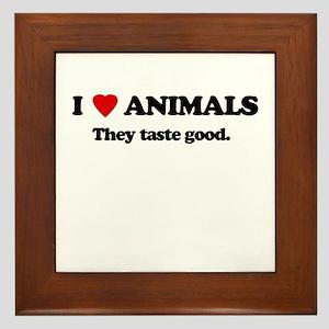 I love animlas, they taste good Framed Tile