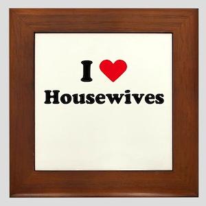 I love housewives Framed Tile