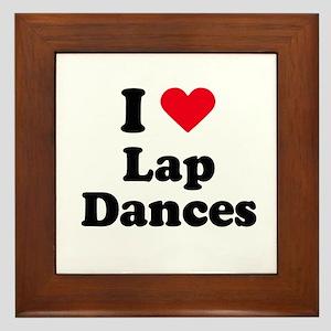 I love lap dances Framed Tile