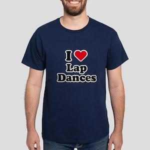 I love lap dances Dark T-Shirt