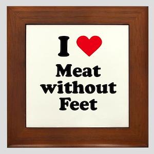 I love meat without feet Framed Tile
