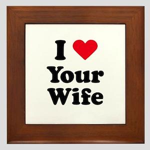 I love your wife Framed Tile