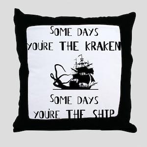 Some days the kraken, some days the ship Throw Pil