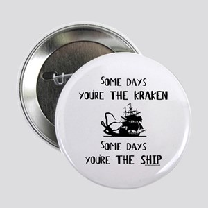 "Some days the kraken, some days the ship 2.25"" But"