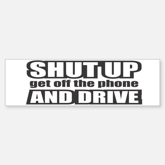 Shut up and drive Bumper Bumper Bumper Sticker