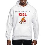 Slap Bracelts Kill Hooded Sweatshirt