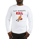 Slap Bracelts Kill Long Sleeve T-Shirt