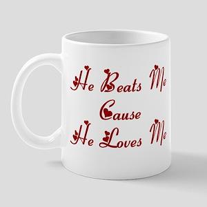 He Beats Me cause he loves me Mug