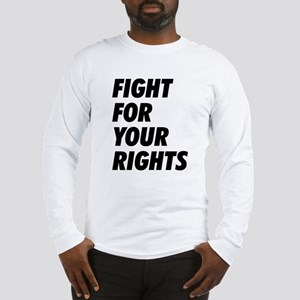 Fight For Your Rights Long Sleeve T-Shirt