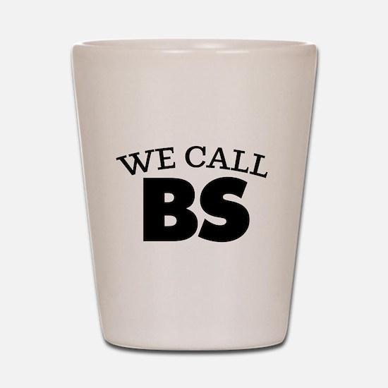 We Call BS Shot Glass