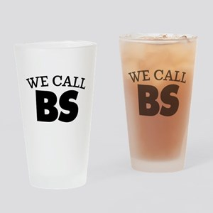 We Call BS Drinking Glass