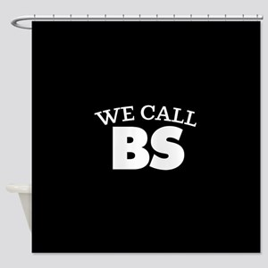 We Call BS Shower Curtain