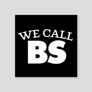 "We Call BS Square Sticker 3"" x 3"""