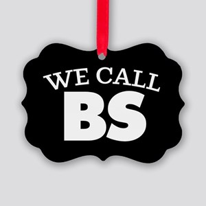 We Call BS Picture Ornament