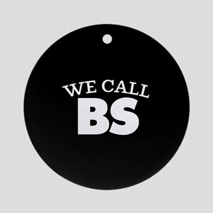We Call BS Round Ornament