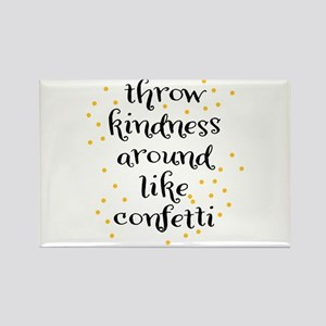 Throw kindness around like Confetti Magnets