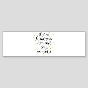 Throw kindness around like Confetti Bumper Sticker