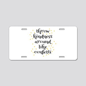 Throw kindness around like Aluminum License Plate