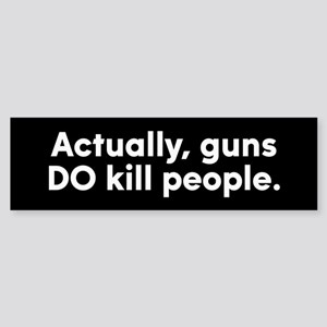 Actually, guns DO Kill People Sticker (Bumper)